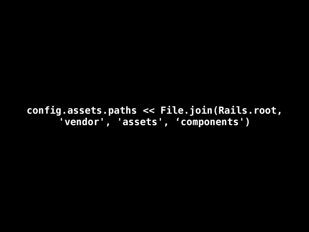 config.assets.paths << File.join(Rails.root, 'v...