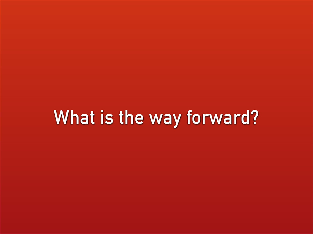 What is the way forward?