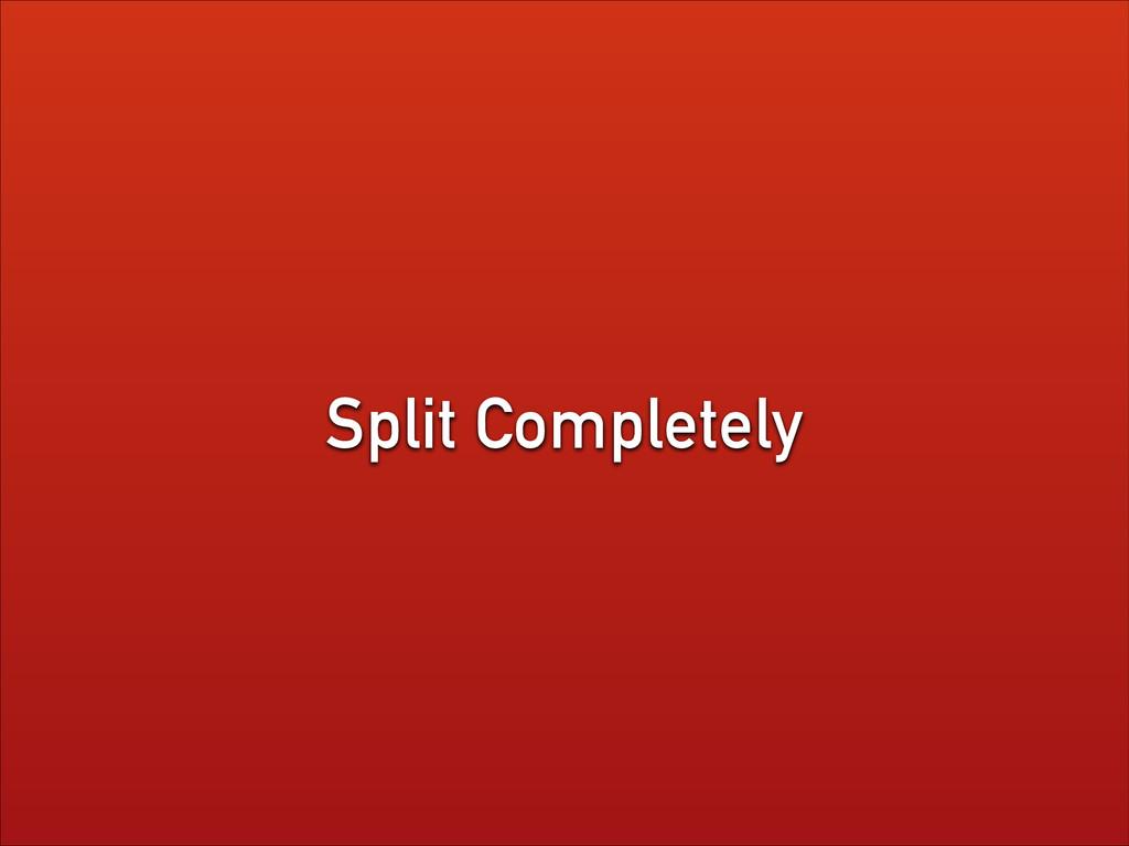 Split Completely