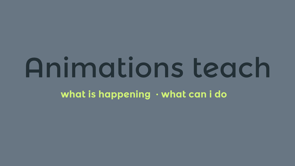 Animations teach what is happening · what can i...