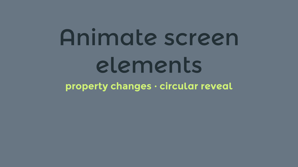 Animate screen elements property changes · circ...