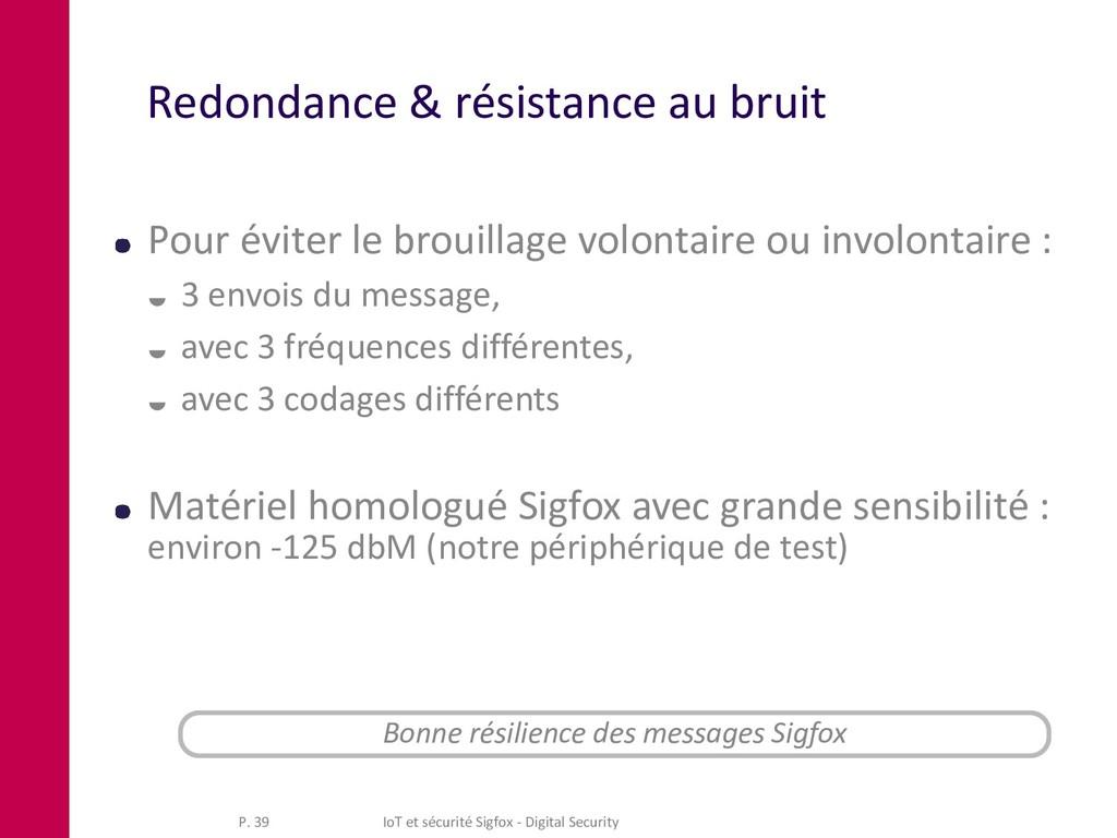 Redondance & résistance au bruit Pour éviter le...