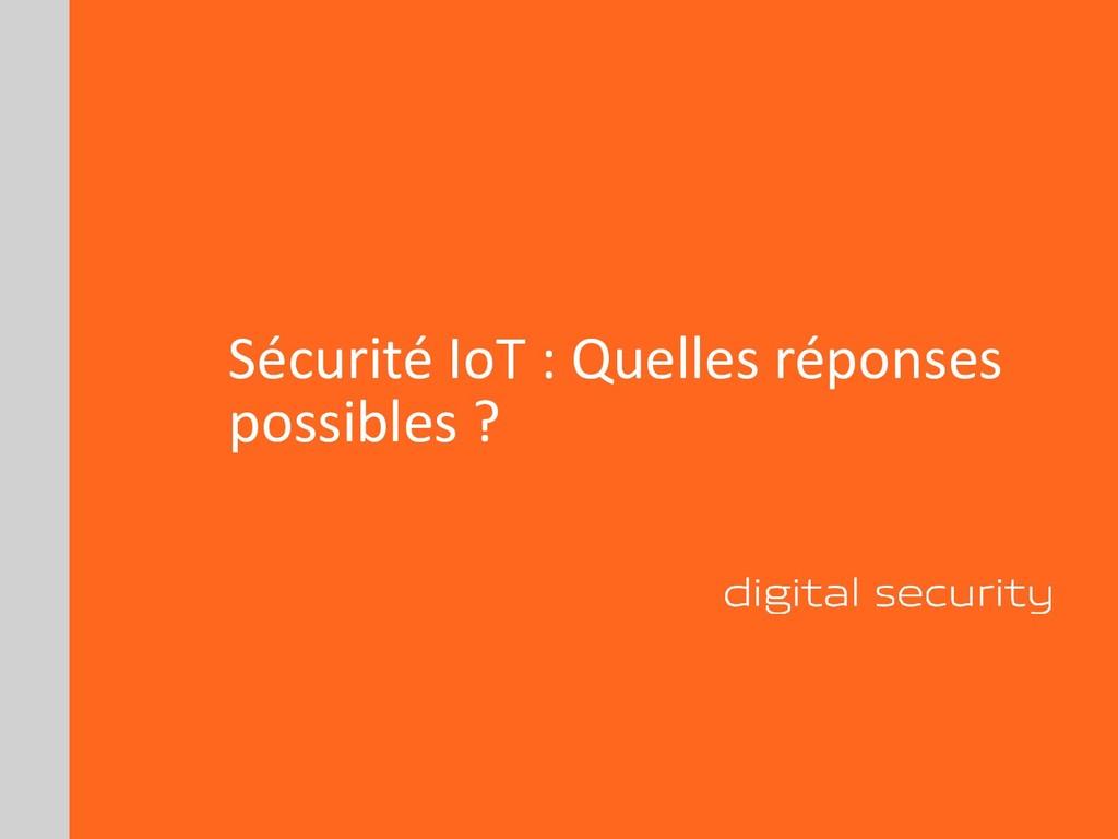 Sécurité IoT : Quelles réponses possibles ?