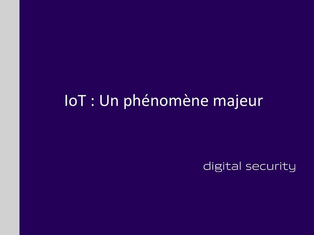 IoT : Un phénomène majeur