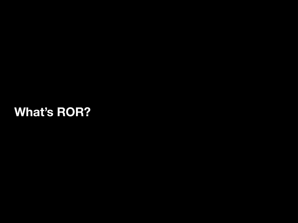 What's ROR?