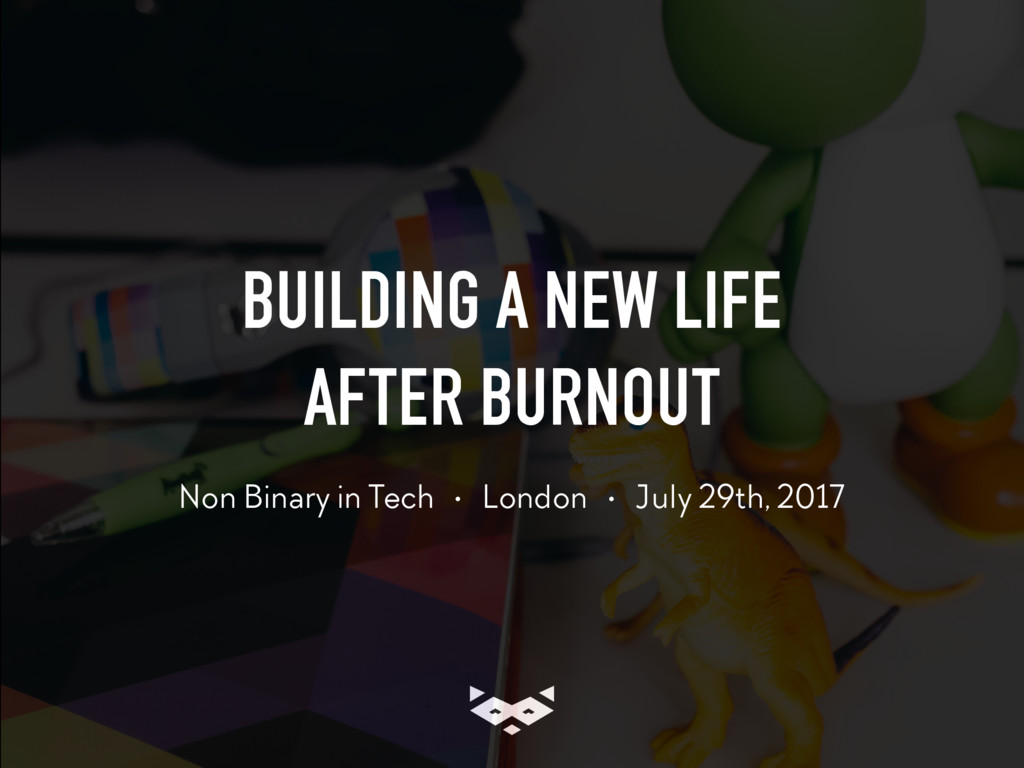 BUILDING A NEW LIFE AFTER BURNOUT Non Binary i...