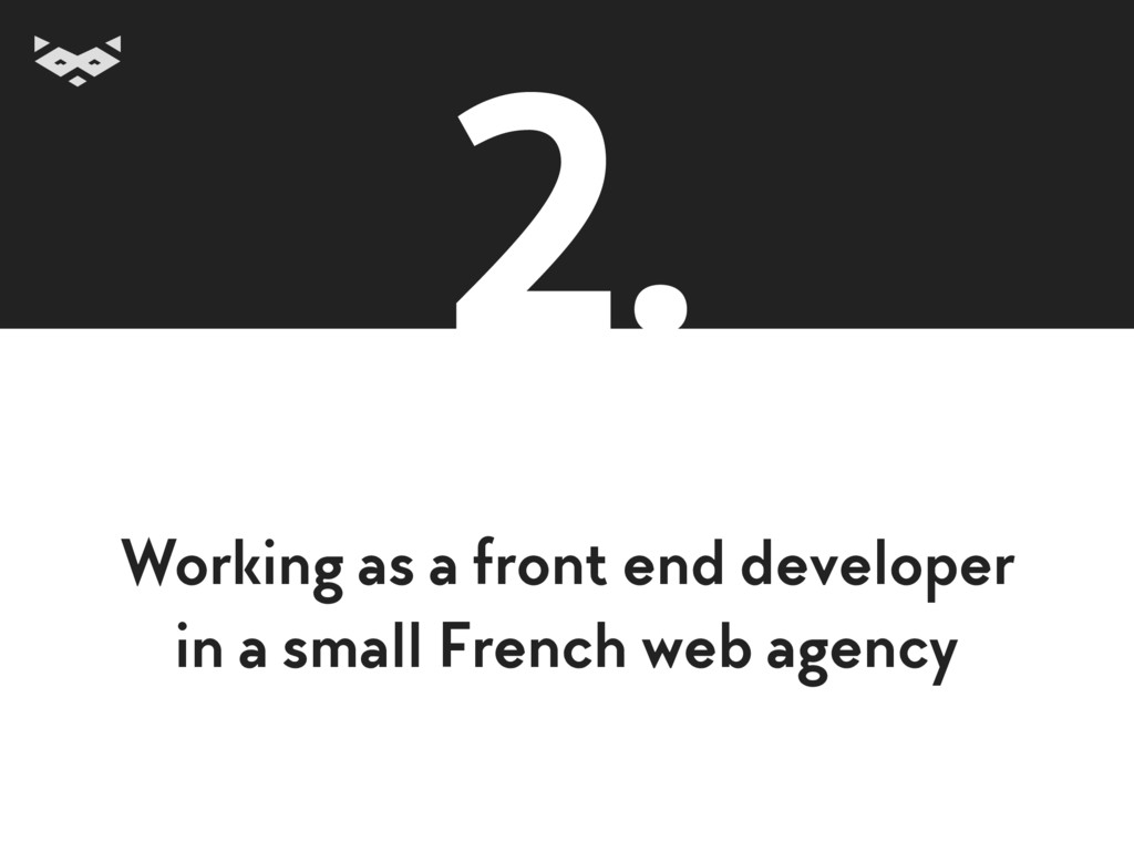 Working as a front end developer  in a small F...