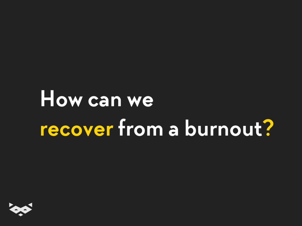 How can we recover from a burnout?