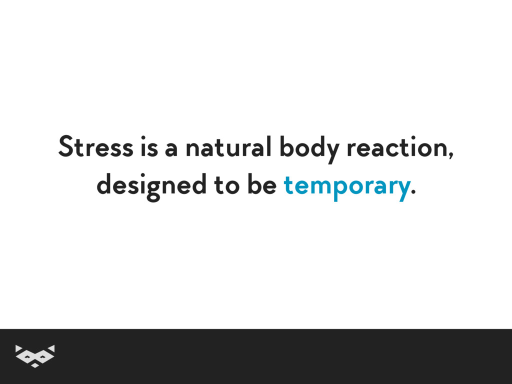 Stress is a natural body reaction, designed to ...