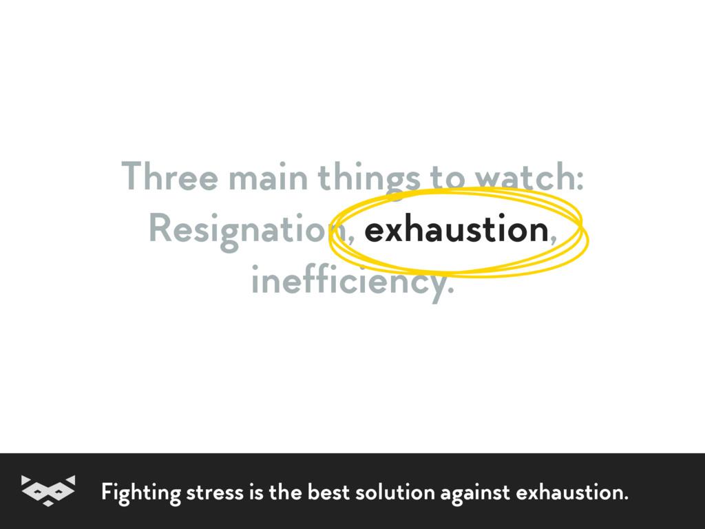 Three main things to watch: Resignation, exhaus...