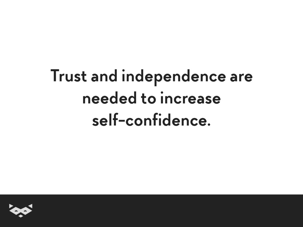Trust and independence are needed to increase s...