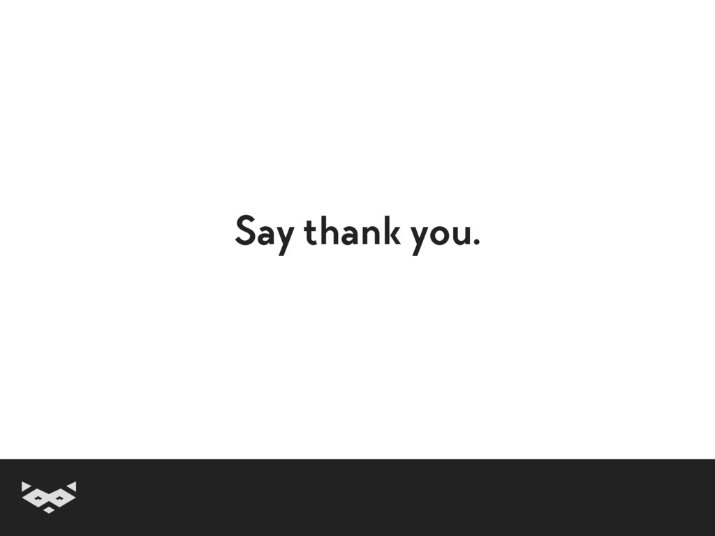 Say thank you.