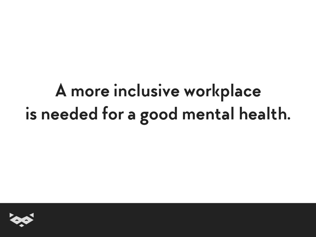 A more inclusive workplace is needed for a good...