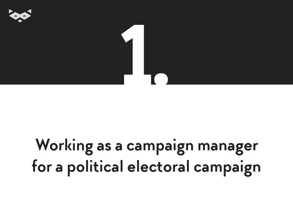 Working as a campaign manager for a political ...