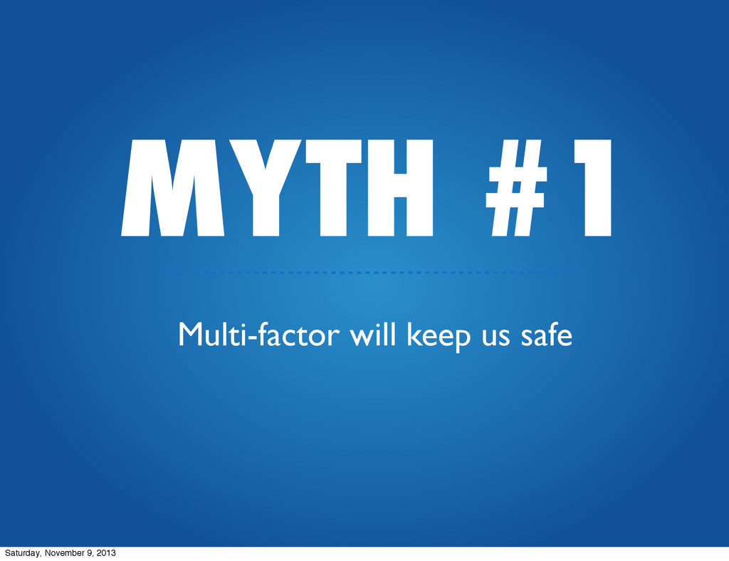 MYTH #1 Multi-factor will keep us safe Saturday...