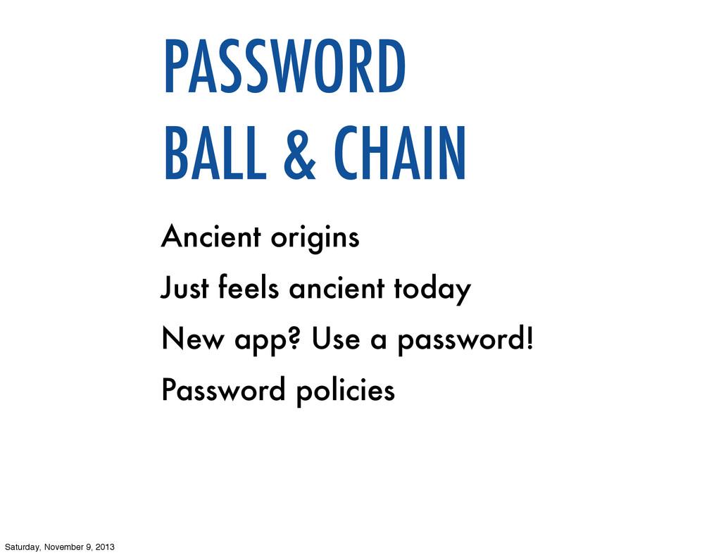 PASSWORD BALL & CHAIN Ancient origins Just feel...