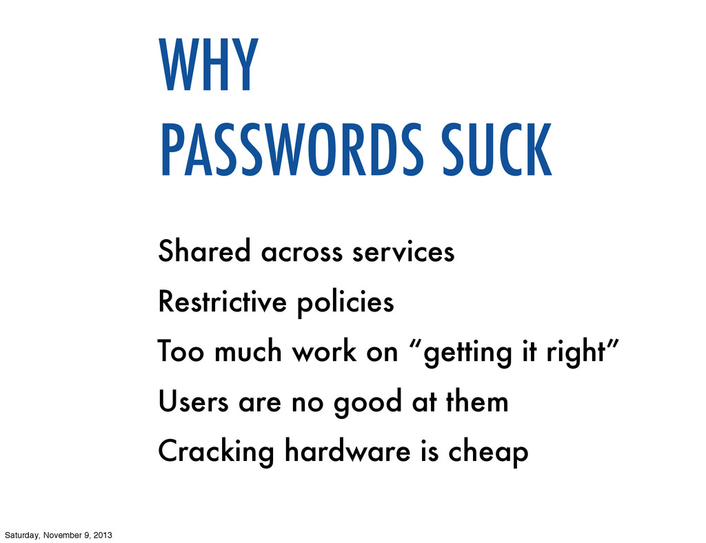 WHY PASSWORDS SUCK Shared across services Restr...