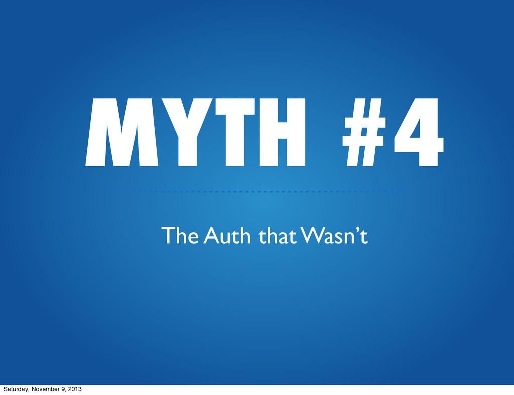 MYTH #4 The Auth that Wasn't Saturday, November...