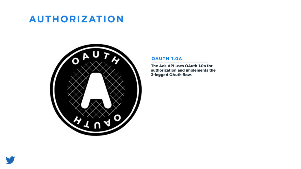 AUTHORIZATION The Ads API uses OAuth 1.0a for a...
