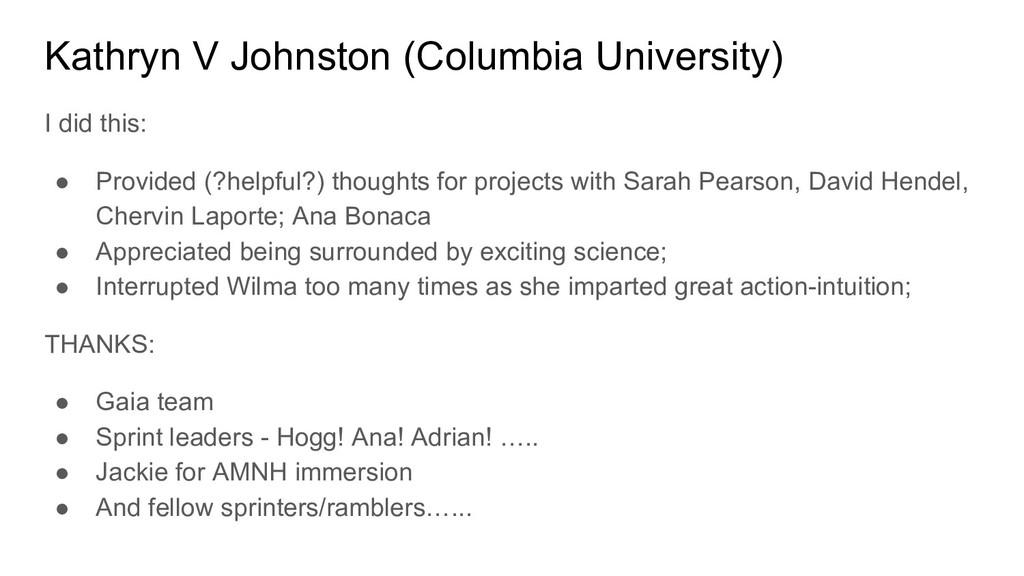 Kathryn V Johnston (Columbia University) I did ...