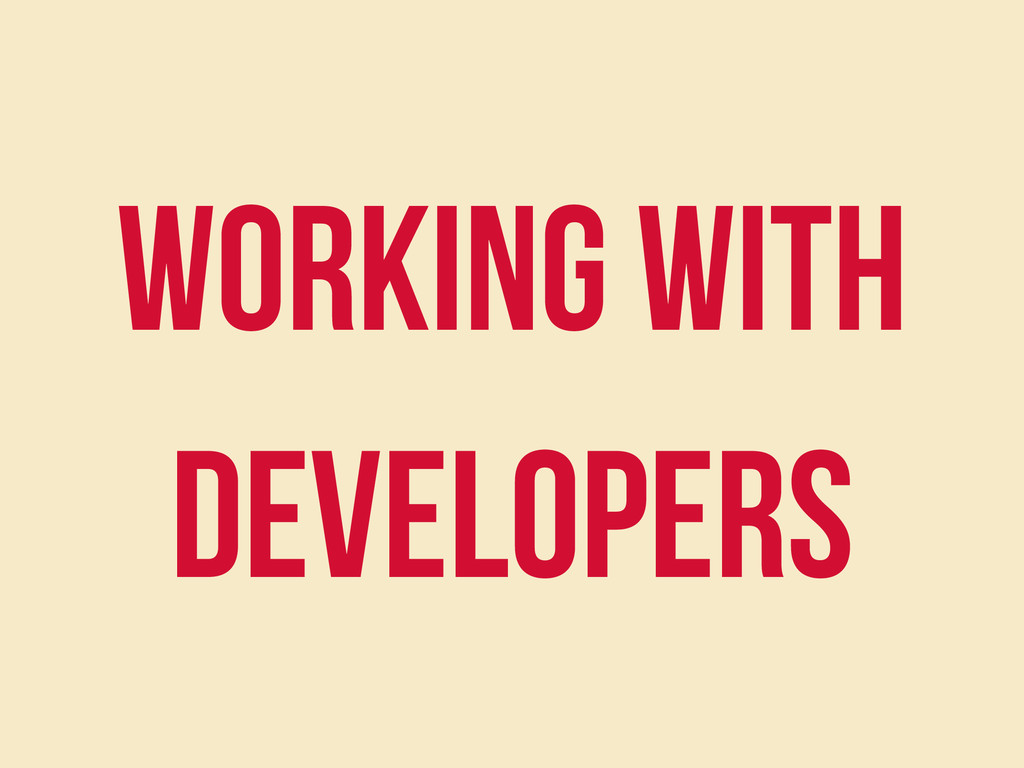 Working With DEVELOPERS