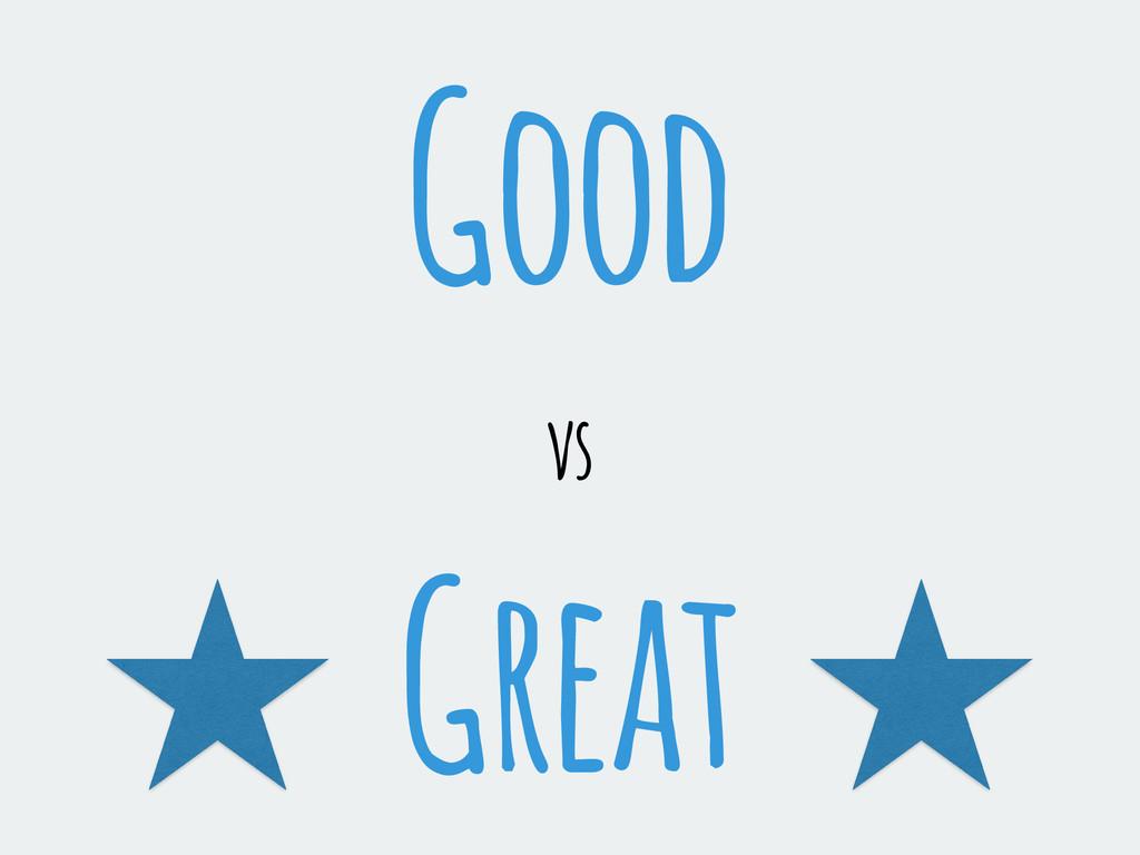 Good vs Great