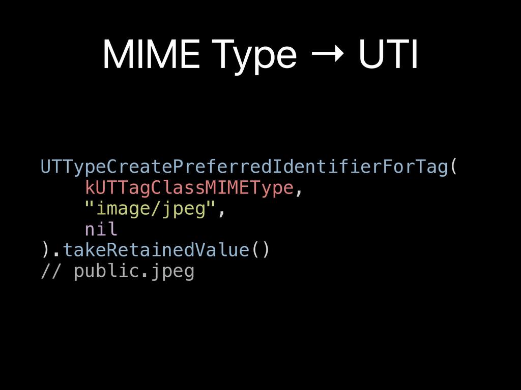MIME Type → UTI UTTypeCreatePreferredIdentifier...