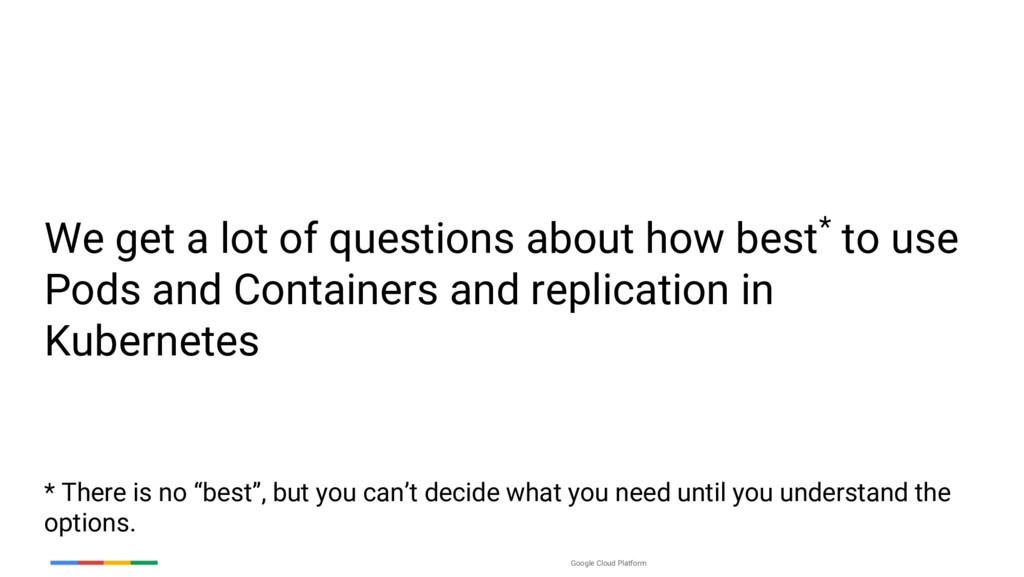 Google Cloud Platform We get a lot of questions...