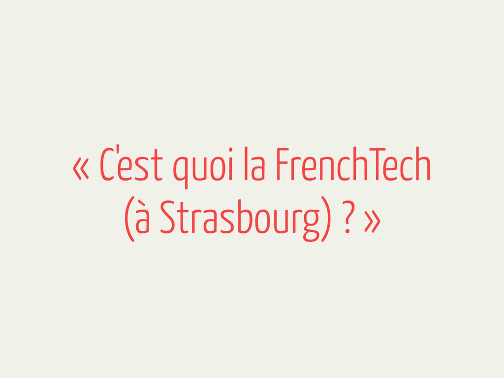 « C'est quoi la FrenchTech (à Strasbourg) ? »