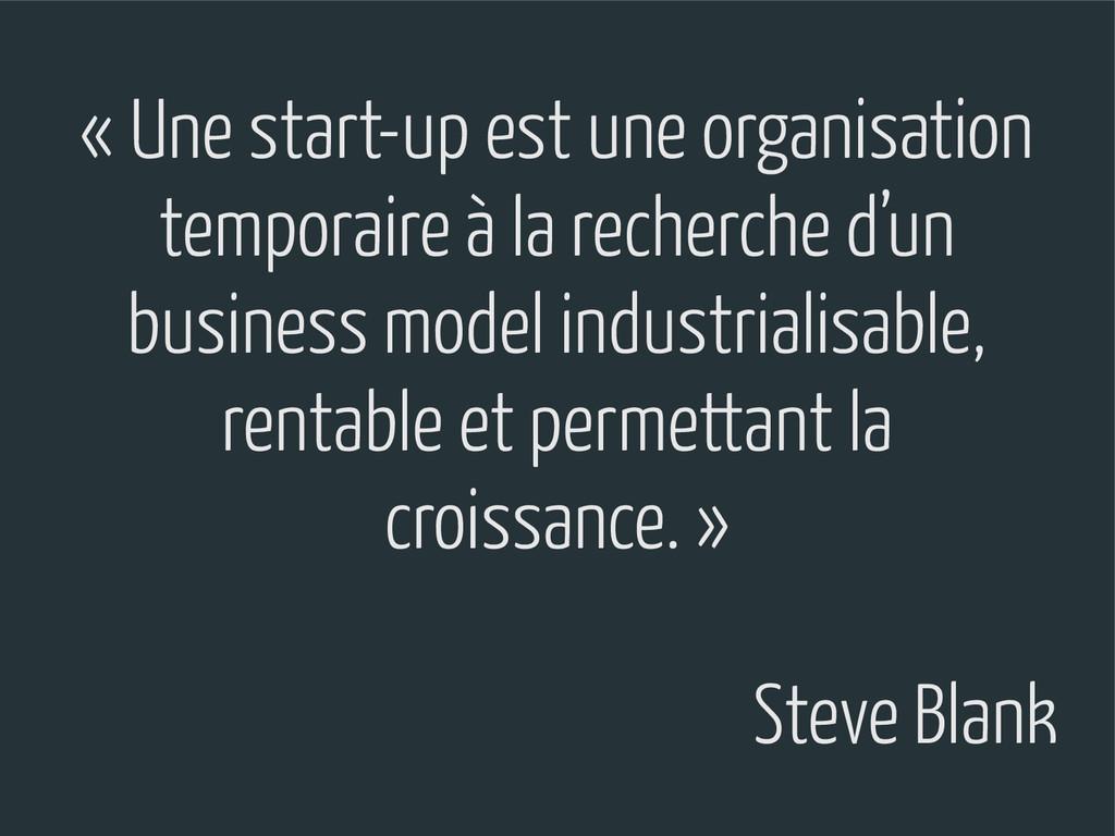 « Une start-up est une organisation temporaire ...