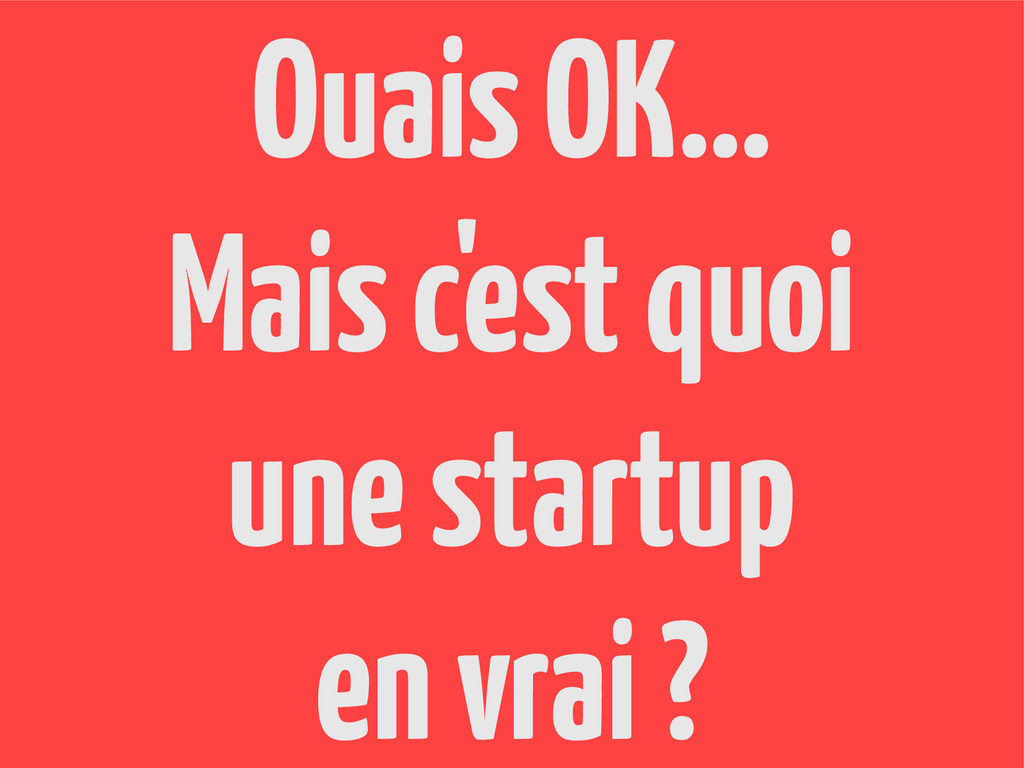 Ouais OK… Mais c'est quoi une startup en vrai ?