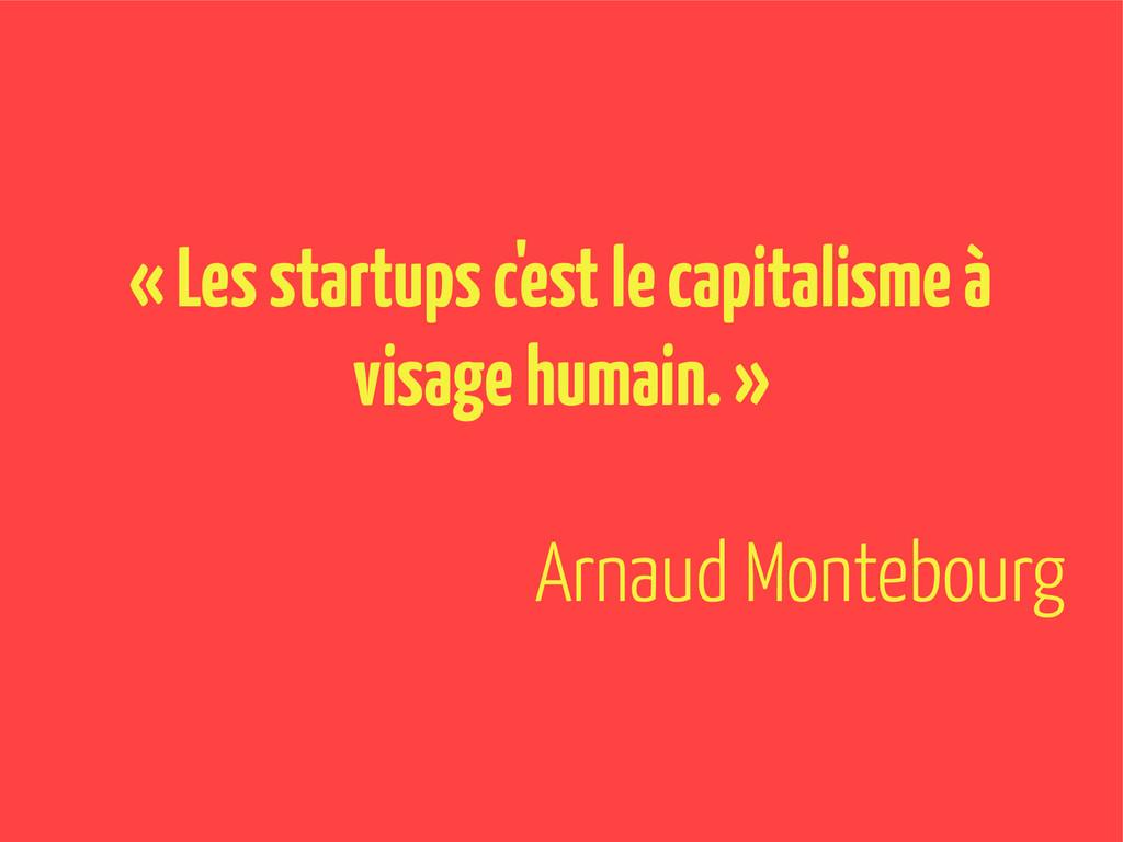 « Les startups c'est le capitalisme à visage hu...