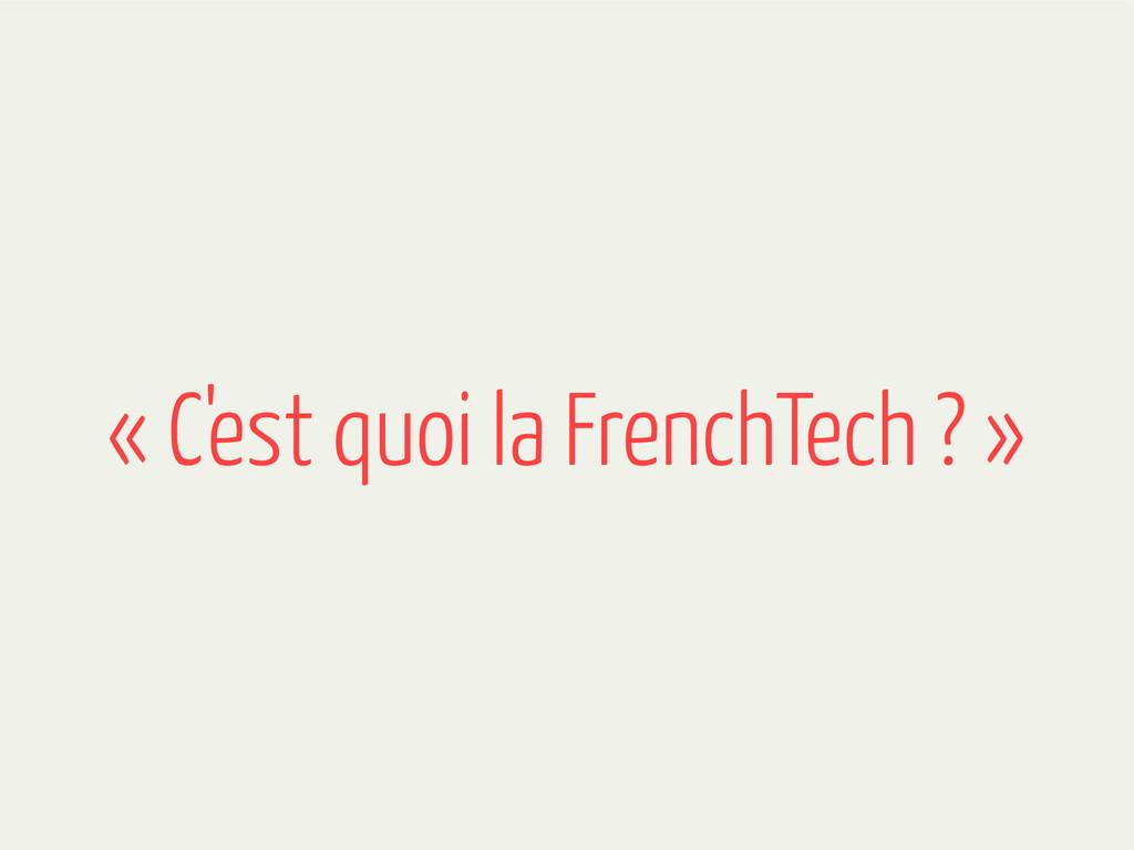« C'est quoi la FrenchTech ? »