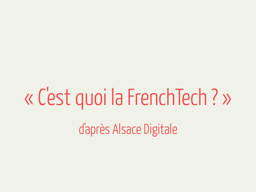 « C'est quoi la FrenchTech ? » d'après Alsace D...