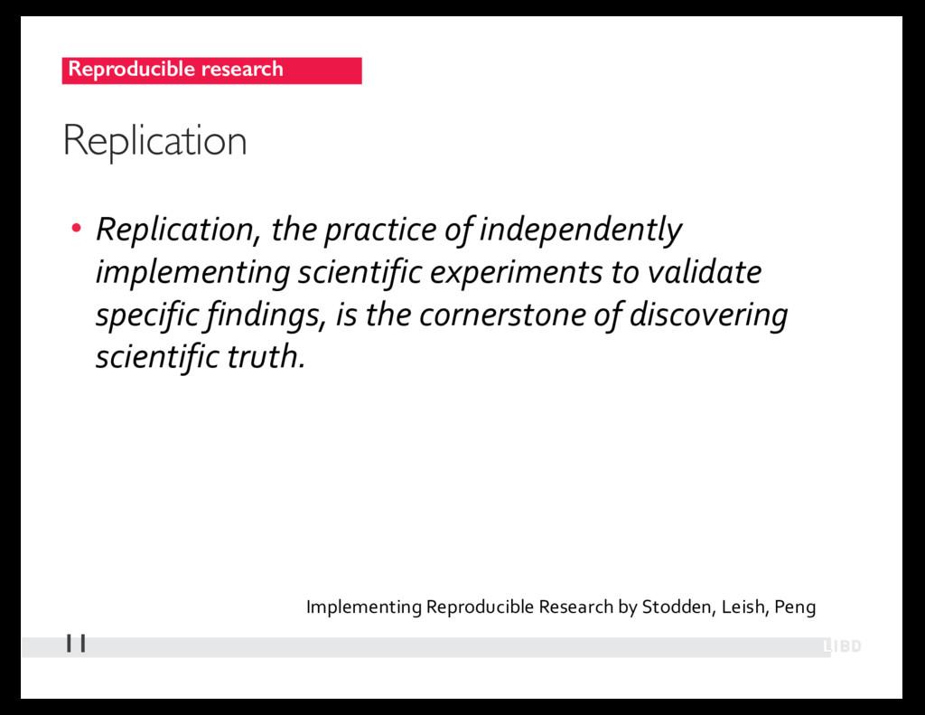 Reproducible research 11 Replication • Replicat...