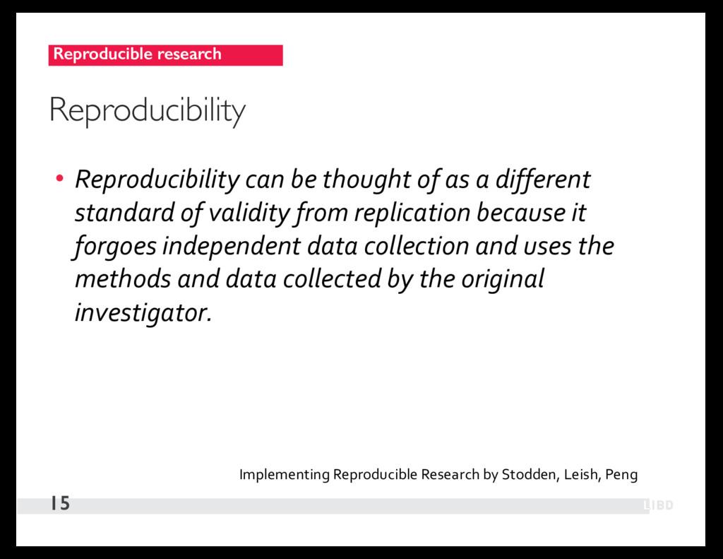 Reproducible research 15 Reproducibility • Repr...
