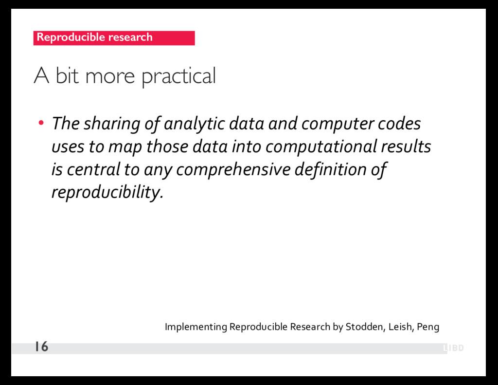 Reproducible research 16 A bit more practical •...