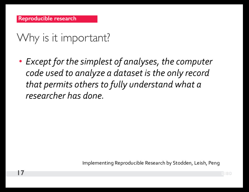Reproducible research 17 Why is it important? •...