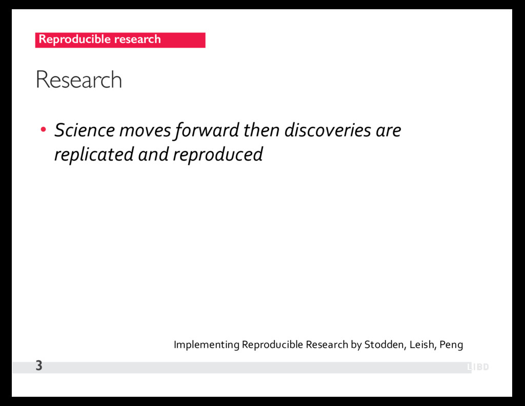 Reproducible research 3 Research • Science move...