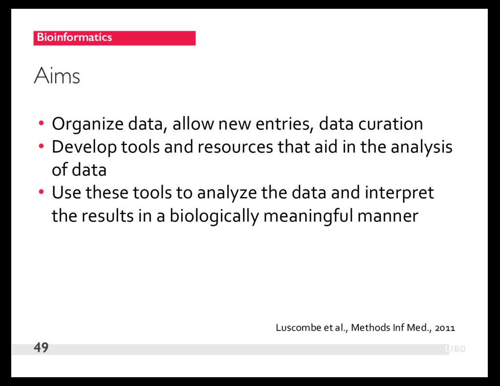 Bioinformatics 49 Aims • Organize data, allow n...