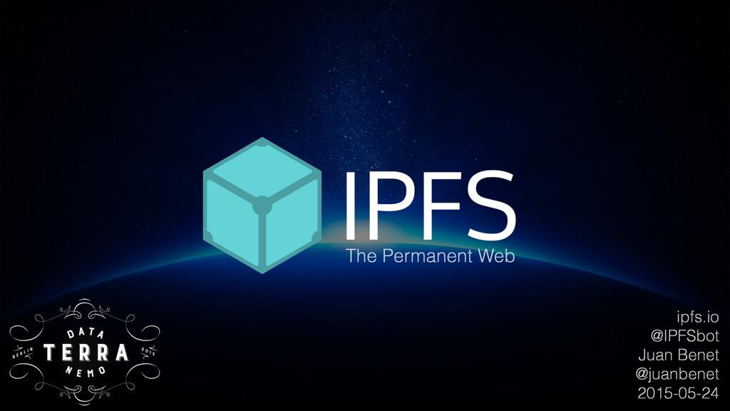 ipfs.io @IPFSbot Juan Benet @juanbenet 2015-05-...