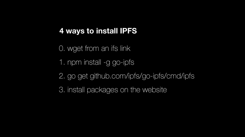 4 ways to install IPFS 0. wget from an ifs link...