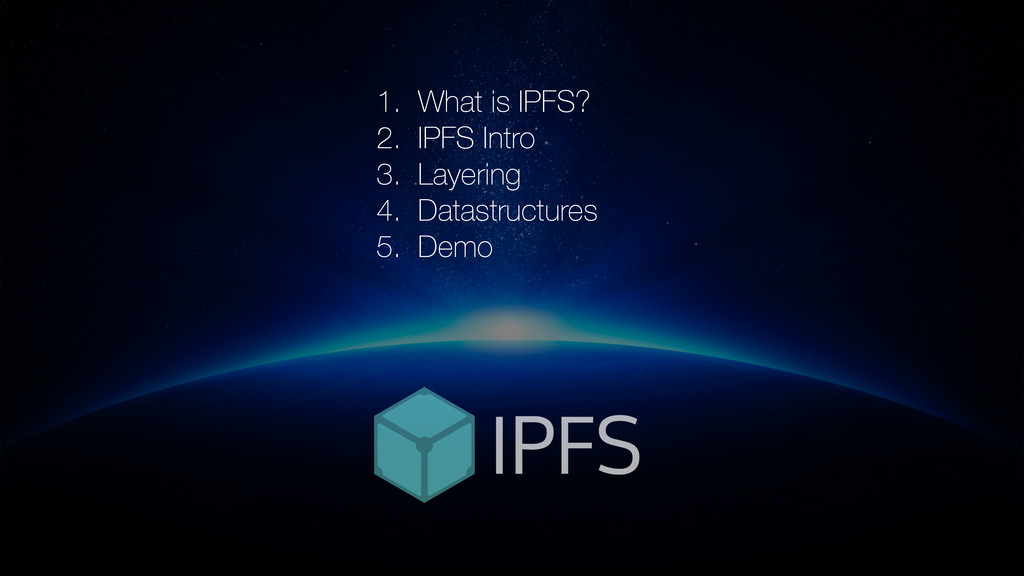 1. What is IPFS? 2. IPFS Intro 3. Layering 4. D...