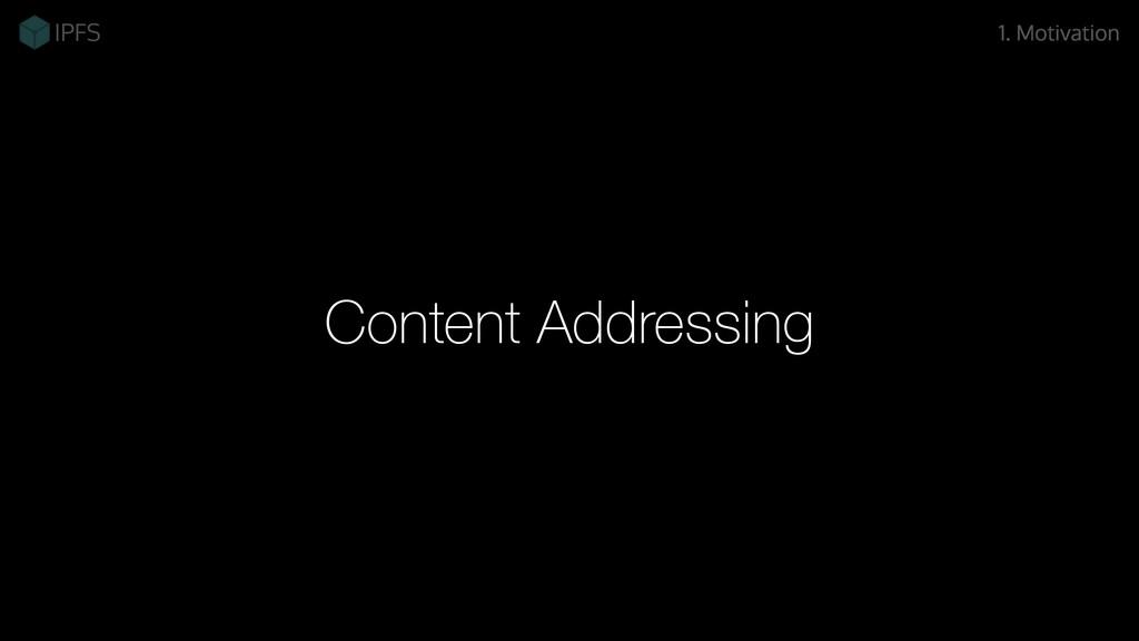 Content Addressing 1. Motivation