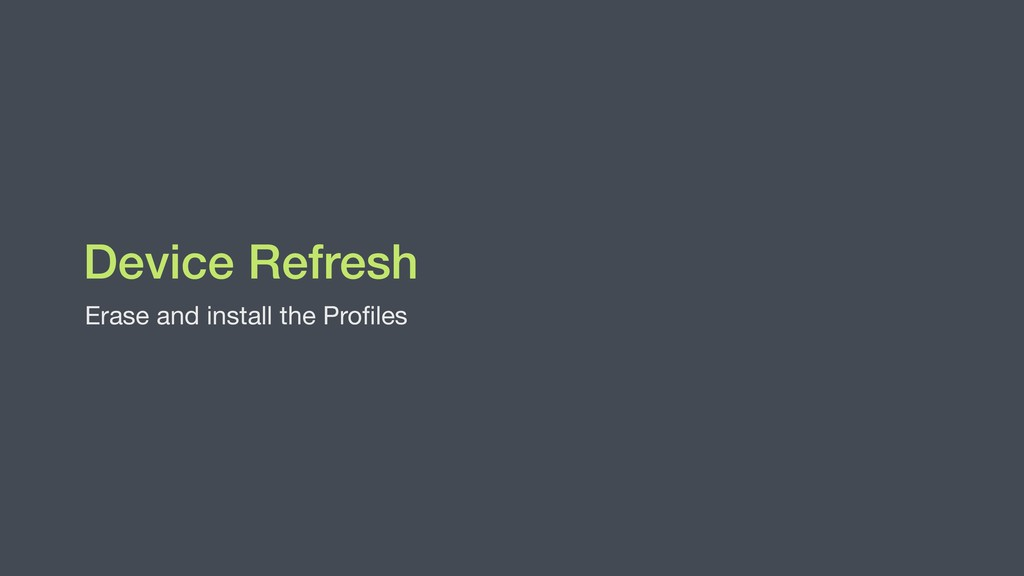 Device Refresh Erase and install the Profiles