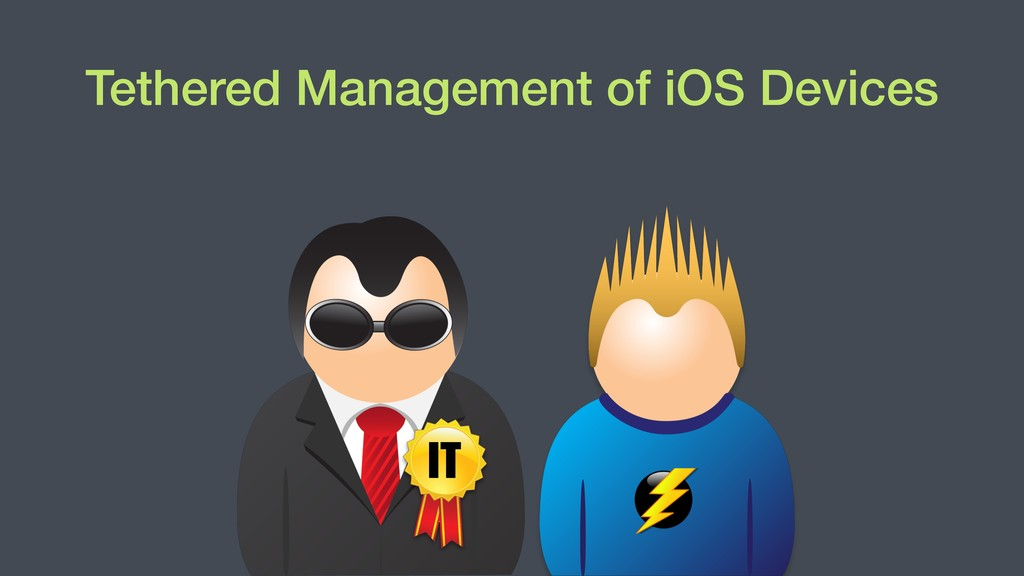 IT Tethered Management of iOS Devices