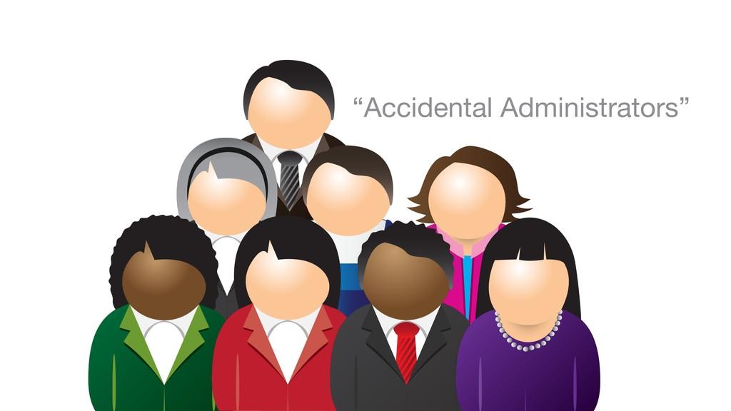 """Accidental Administrators"""
