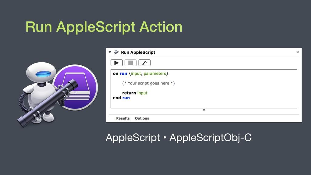 Run AppleScript Action AppleScript • AppleScrip...