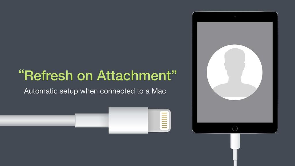 """Refresh on Attachment"""" Automatic setup when con..."""