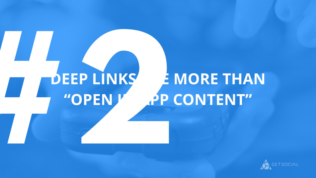 "#2 DEEP LINKS ARE MORE THAN ""OPEN IN-APP CONTEN..."